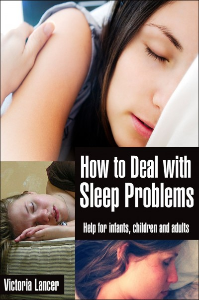 How to Deal with Sleep Problems: Help for Infants, Children and Adults