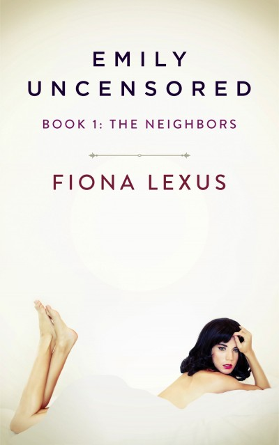 Emily Uncensored Book 1: The Neighbors