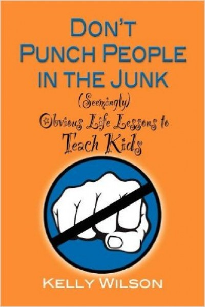 Don't Punch People in the Junk!: (Seemingly) Obvious Life Lessons to Teach Kids