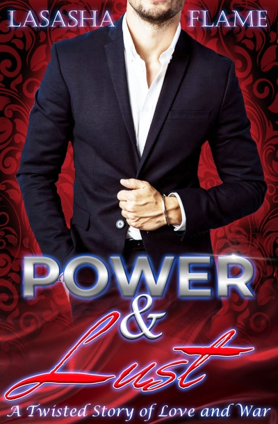 Power & Lust: A Twisted Story of Love and War by LaSasha Flame