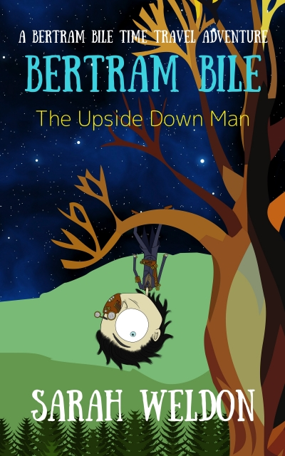 The Upside Down Man (Bertram Bile Time Travel Adventure Series) (Book 4)