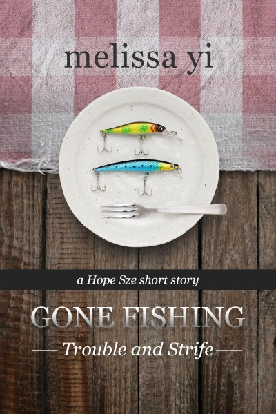 Gone Fishing 2: Trouble and Strife (Hope Sze Medical Mystery)