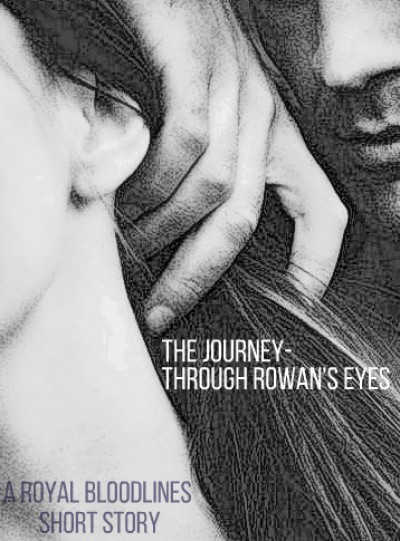 A Royal Bloodlines short story: Journey through Rowan's eyes