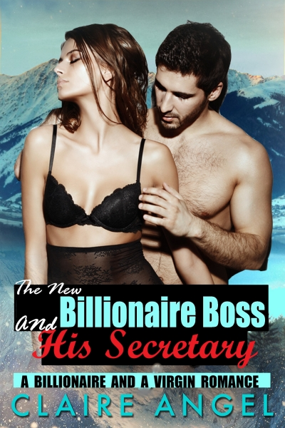 The New Billionaire Boss and His Secretary: A Billionaire and A Virgin Romance