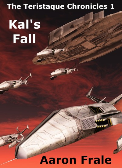 Kal's Fall - The Teristaque Chronicles - Part I