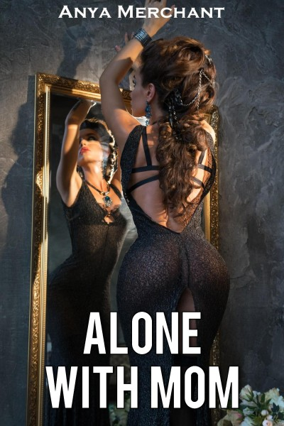 Alone With Mom (Taboo Erotica)