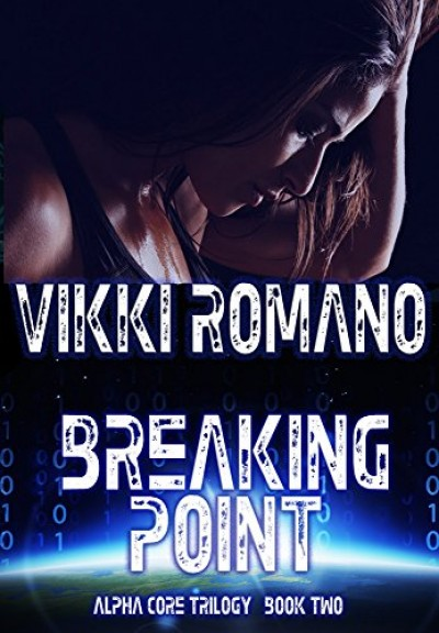 Breaking Point: Alpha Core Trilogy, Book Two (Sci-fi Thriller)