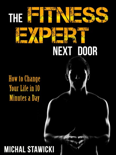 The Fitness Expert Next Door: How to Set and Reach Realistic Fitness Goals in 10 Minutes a Day