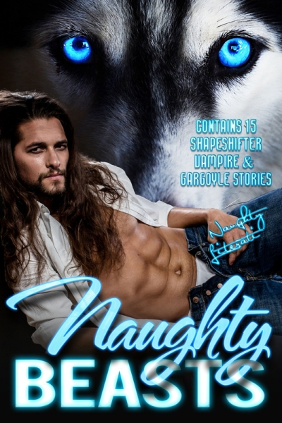 Naughty Beasts: Shifters, Vamps, and Gargoyles, Oh My!