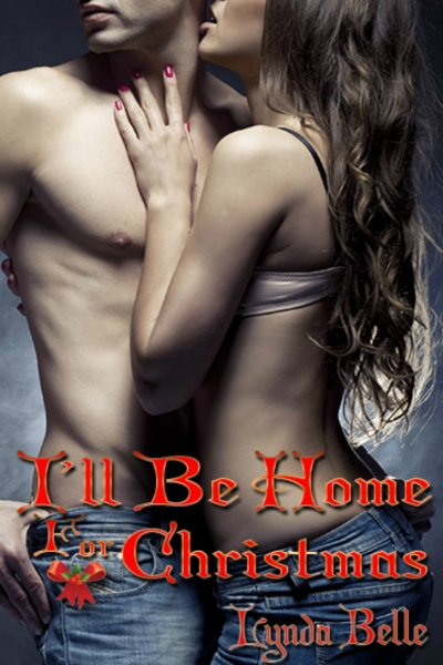 I'll Be Home For Christmas: An Erotic Romantic Short