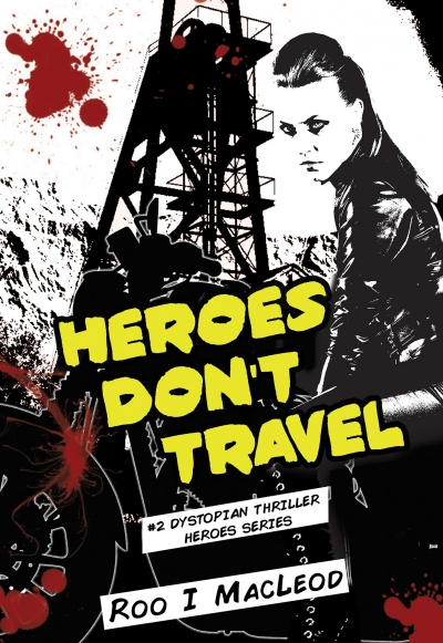 Heroes Don't Travel - #2 Dystopian Thriller Heroes Series