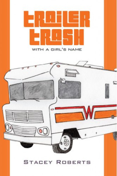 Trailer Trash, With a Girl's Name (Humor, Memoir)
