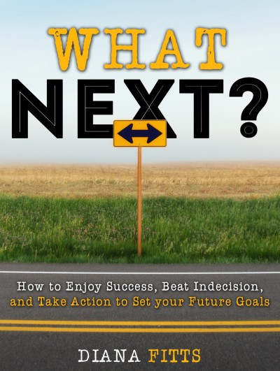 What Next?: How to Enjoy Success, Beat Indecision, and Take Action Towards Your Future Goals