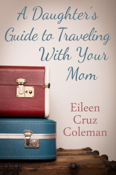 A Daughter's Guide to Traveling with Your Mom, a short humorous story