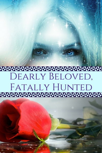 Dearly Beloved, Fatally Hunted