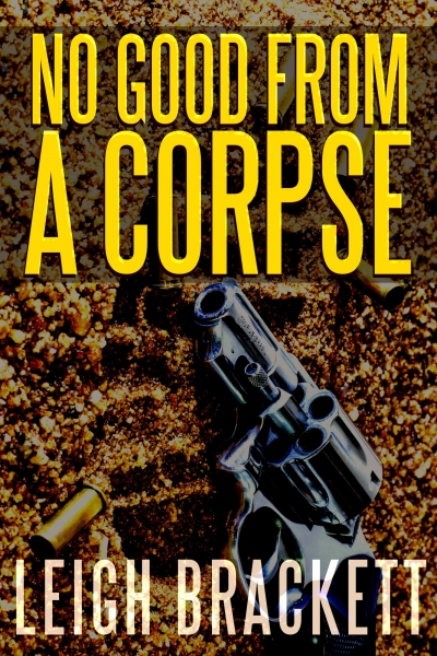 No Good From A Corpse by Leigh Brackett