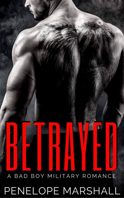 Betrayed: A Bad Boy Military Romance Preview
